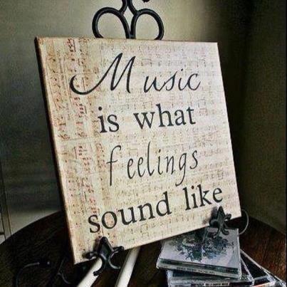 Music is what my feelings sound like